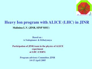 Heavy Ion program with ALICE (LHC) in JINR Malinina L.V. (JINR, SINP MSU)