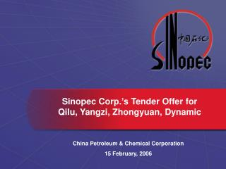 Sinopec Corp.'s Tender Offer for  Qilu, Yangzi, Zhongyuan, Dynamic