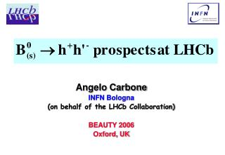 Angelo Carbone INFN Bologna (on behalf of the LHCb Collaboration) BEAUTY 2006 Oxford, UK
