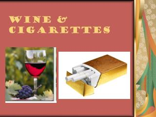 WINE & CIGARETTES