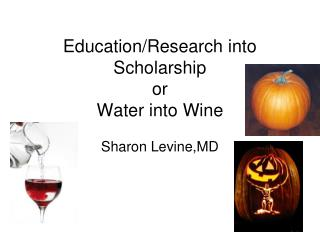 Education/Research into Scholarship or Water into Wine