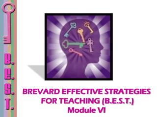 BREVARD EFFECTIVE STRATEGIES  FOR TEACHING (B.E.S.T.) Module VI
