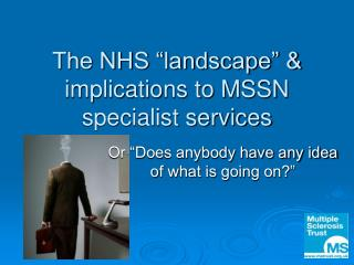 "The NHS ""landscape"" & implications to MSSN specialist services"