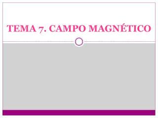 TEMA 7. CAMPO MAGNÉTICO