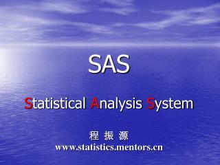 SAS S tatistical  A nalysis  S ystem ? ? ? statisticsntors