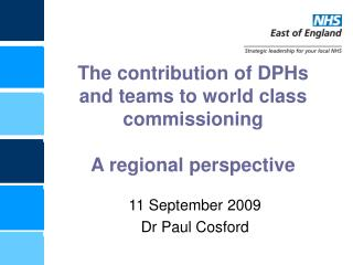 The contribution of DPHs and teams to world class commissioning A regional perspective