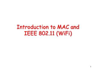 Introduction to MAC and  IEEE 802.11 (WiFi)
