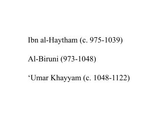 Ibn al-Haytham (c. 975-1039) Al-Biruni (973-1048) 'Umar Khayyam (c. 1048-1122)