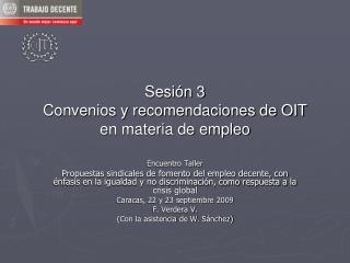 Sesi n 3 Convenios y recomendaciones de OIT  en materia de empleo