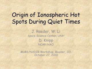 Origin of Ionospheric Hot Spots During Quiet Times