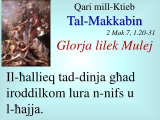 Qari  mill- Ktieb Tal- Makkabin 2  Mak  7, 1.20-31 Glorja lilek Mulej