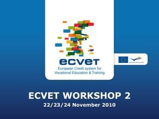 ECVET WORKSHOP 2 22/23/24 November 2010