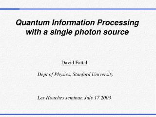 Quantum Information Processing with a single photon source
