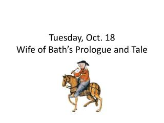Tuesday, Oct. 18 Wife of Bath's Prologue and Tale