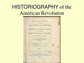 HISTORIOGRAPHY  of the American Revolution