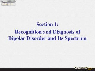 Section 1:  Recognition and Diagnosis of Bipolar Disorder and Its Spectrum