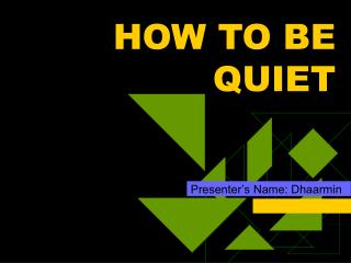 HOW TO BE QUIET