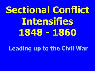 Sectional Conflict Intensifies 1848 - 1860
