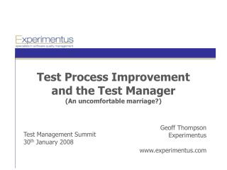 Test Process Improvement and the Test Manager An uncomfortable marriage