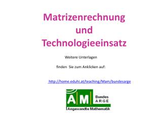 Weitere Unterlagen finden  Sie zum Anklicken auf: homehi.at/teaching/Mam/bundesarge