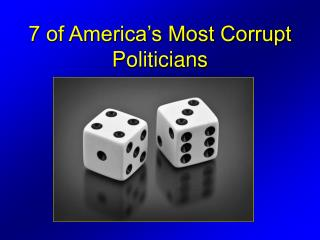 7 of America�s Most Corrupt Politicians
