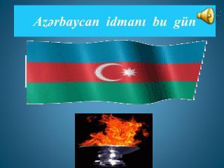 Azərbaycan  idmanı  bu  gün