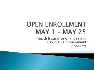 OPEN ENROLLMENT MAY 1 – MAY 25