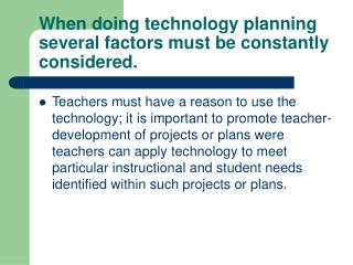 When doing technology planning several factors must be constantly considered.