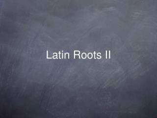 Latin Roots II
