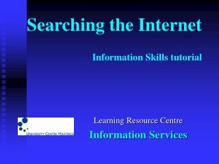 Searching the Internet Information Skills tutorial