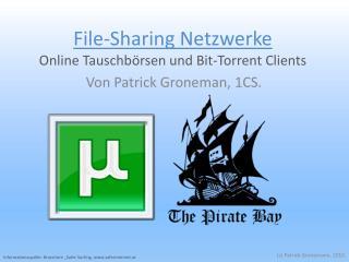 File-Sharing Netzwerke Online Tauschbörsen und Bit- Torrent  Clients