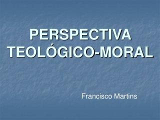PERSPECTIVA TEOL GICO-MORAL