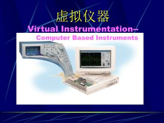 Virtual Instrumentation--     Computer Based Instruments