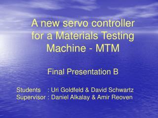 A new servo controller for a Materials Testing Machine - MTM Final Presentation B