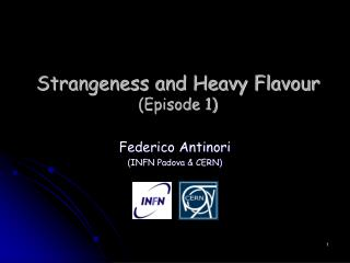 Strangeness and Heavy Flavour (Episode 1)