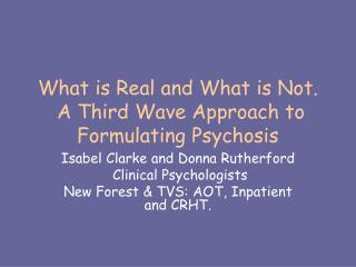 What is Real and What is Not.  A Third Wave Approach to Formulating Psychosis