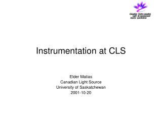 Instrumentation at CLS