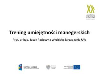 Trening umiejętności manegerskich Prof. dr hab. Jacek Pasieczy z Wydziału Zarządzania UW