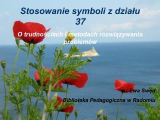 Stosowanie symboli z działu 37 O trudnościach i metodach rozwiązywania problemów