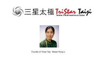 Founder of Tristar Taiji:  Master Rong Li