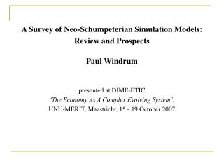 A Survey of Neo-Schumpeterian Simulation Models:  Review and Prospects Paul Windrum