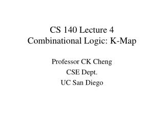 CS 140 Lecture 4 Combinational Logic: K-Map