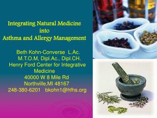 Integrating Natural Medicine  into Asthma and Allergy Management Beth Kohn-Converse  L.Ac.
