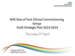 NHS Vale of York Clinical Commissioning Group  Draft Strategic Plan 2014-2019