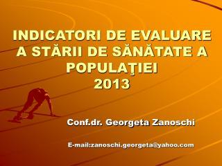 INDICATORI DE EVALUARE A STĂRII DE SĂNĂTATE A POPULAŢIEI 2013