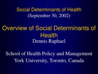 Social Determinants of Health (September 30, 2002) Overview of Social Determinants of Health