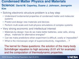 Condensed Matter Physics and Materials Science:  David M. Ceperley, Duane J. Johnson, Jeongnim Kim