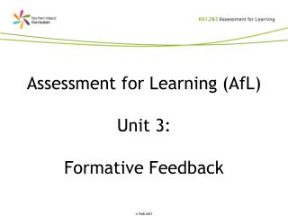 Assessment for Learning AfL  Unit 3:  Formative Feedback