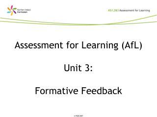 Assessment for Learning AfL  Unit 3:  Formative Feedback