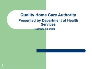 Quality Home Care Authority  Presented by Department of Health Services October 13, 2009